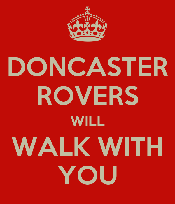 DONCASTER ROVERS WILL WALK WITH YOU