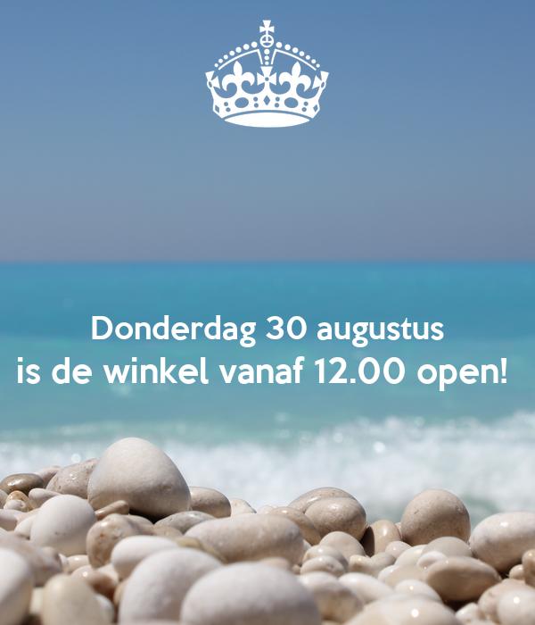Donderdag 30 augustus is de winkel vanaf 12.00 open!