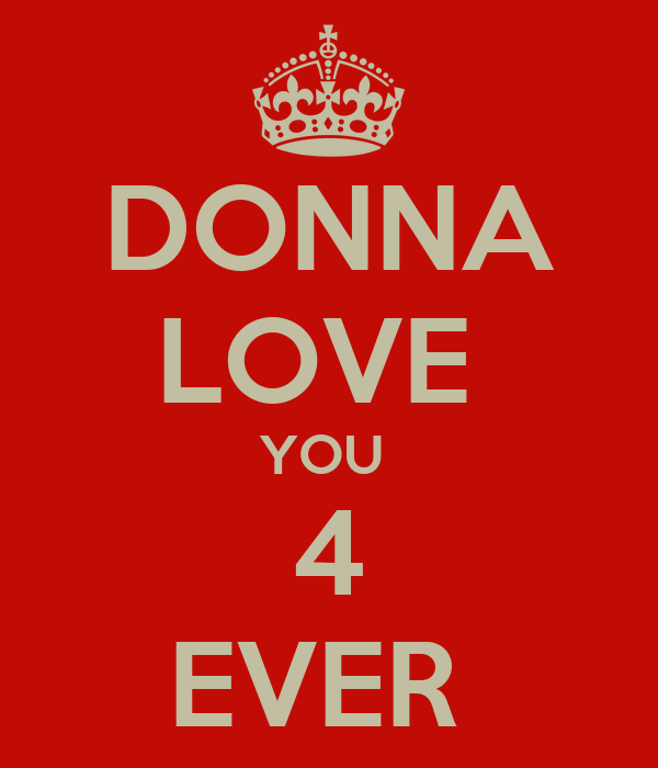 DONNA LOVE  YOU  4 EVER