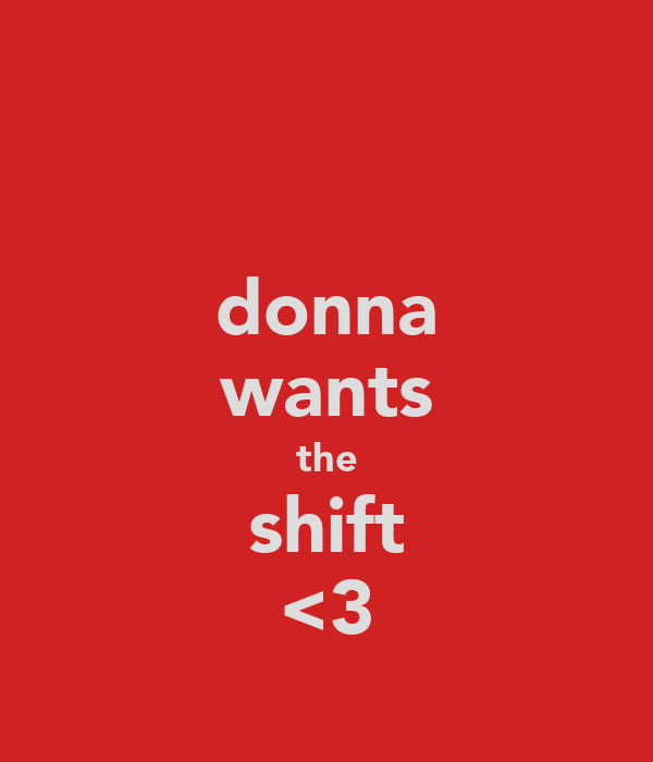 donna wants the shift <3