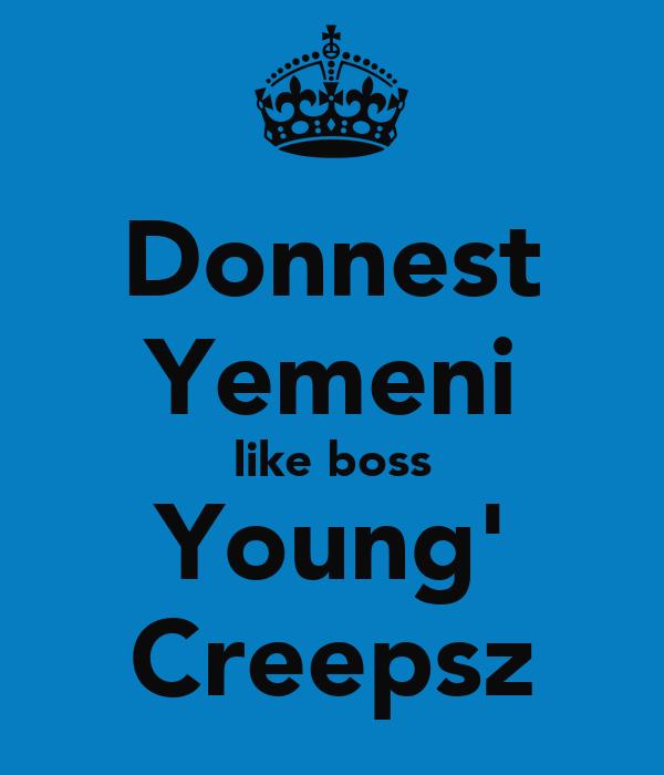 Donnest Yemeni like boss Young' Creepsz