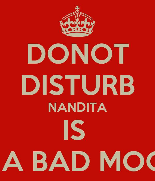 DONOT DISTURB NANDITA IS  IN A BAD MOOD