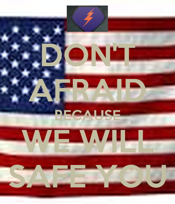 DON'T AFRAID BECAUSE WE WILL SAFE YOU