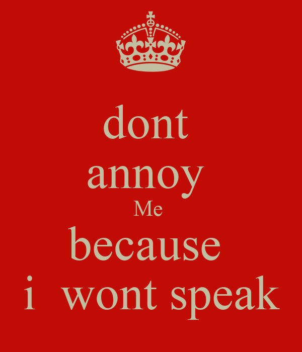 dont  annoy  Me  because  i  wont speak