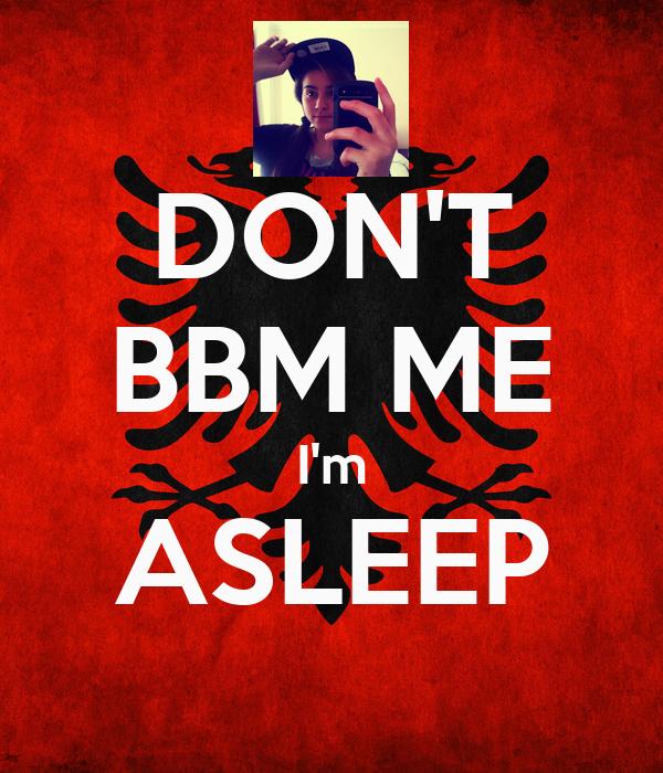 DON'T BBM ME I'm ASLEEP