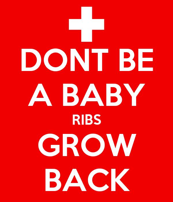 DONT BE A BABY RIBS GROW BACK
