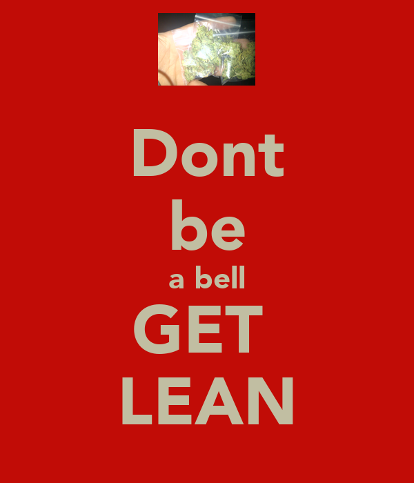 Dont be a bell GET  LEAN