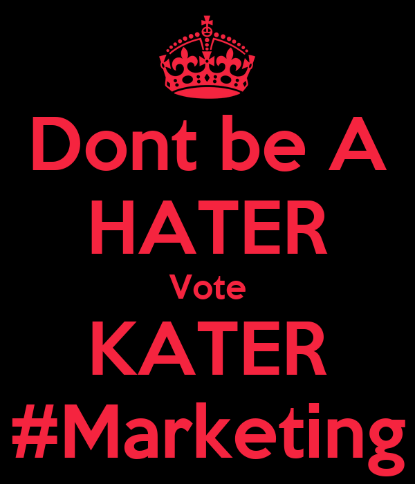 Dont be A HATER Vote KATER #Marketing
