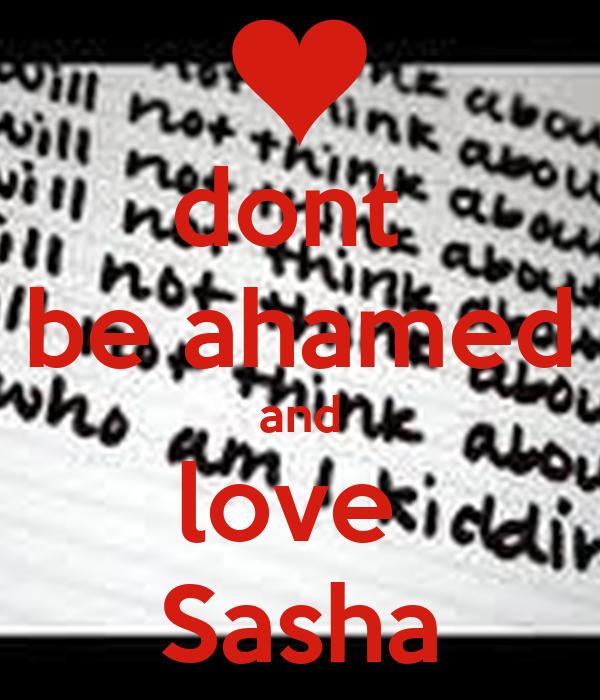 dont  be ahamed and love  Sasha