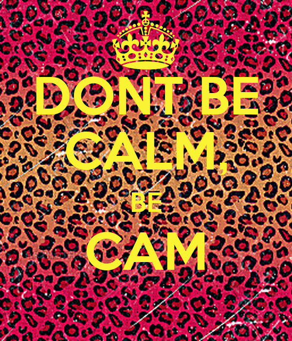 DONT BE CALM, BE CAM