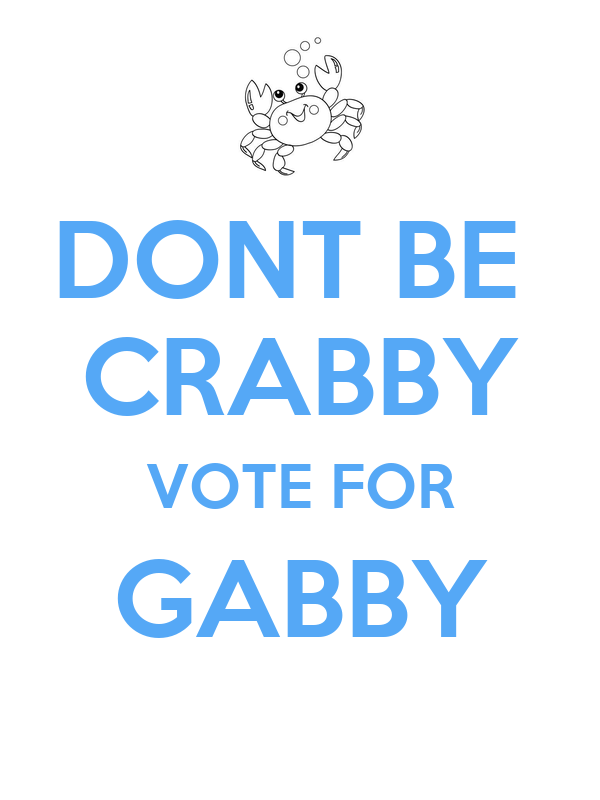 DONT BE  CRABBY VOTE FOR GABBY