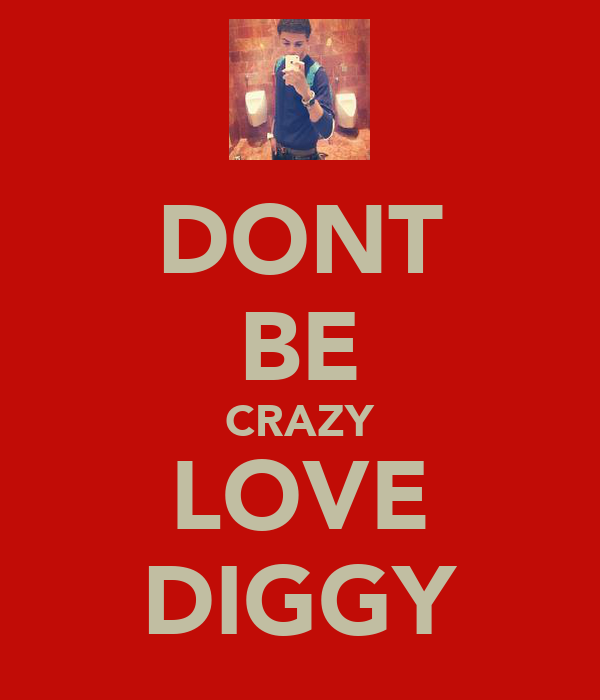 DONT BE CRAZY LOVE DIGGY
