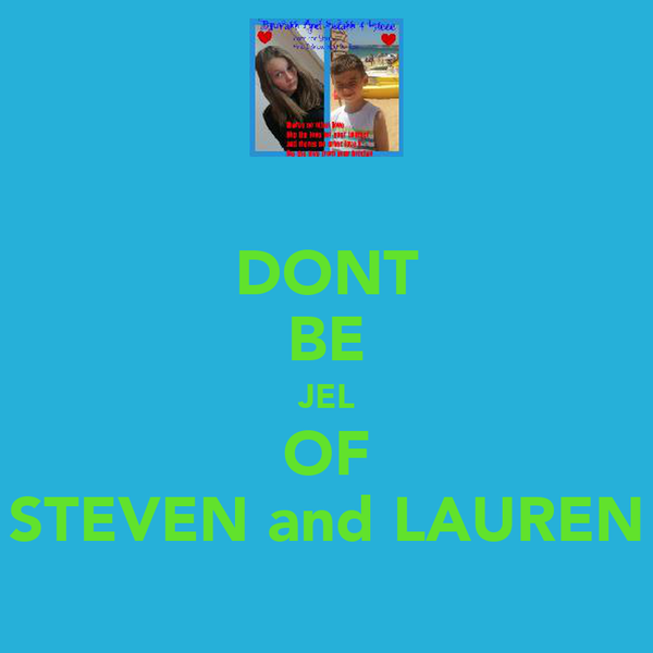 DONT BE JEL OF STEVEN and LAUREN