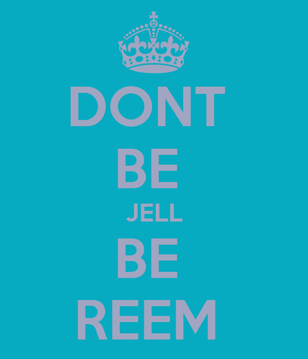 DONT  BE  JELL BE  REEM