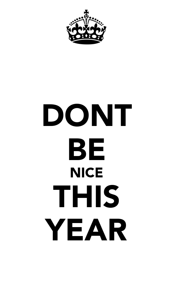 DONT BE NICE THIS YEAR