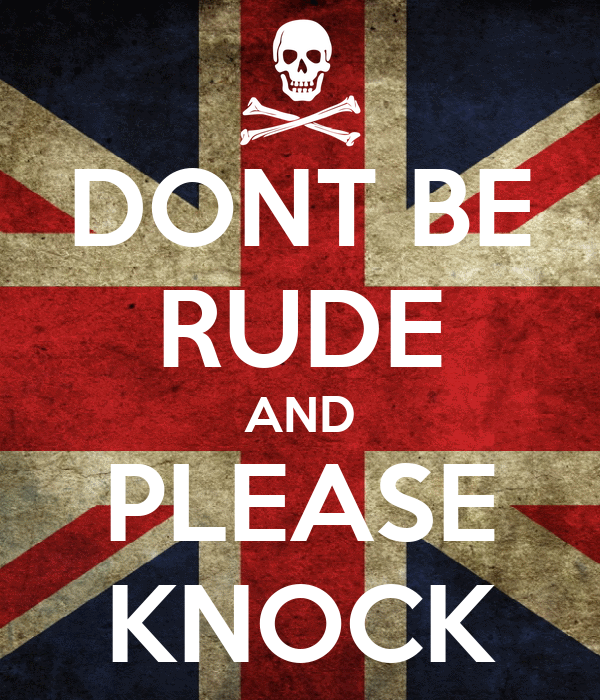 DONT BE RUDE AND PLEASE KNOCK