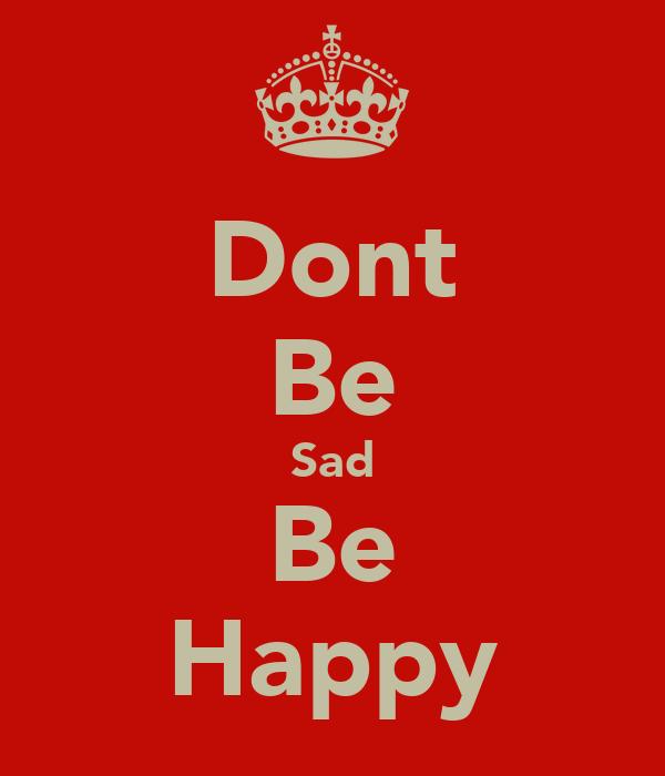 Dont Be Sad Be Happy