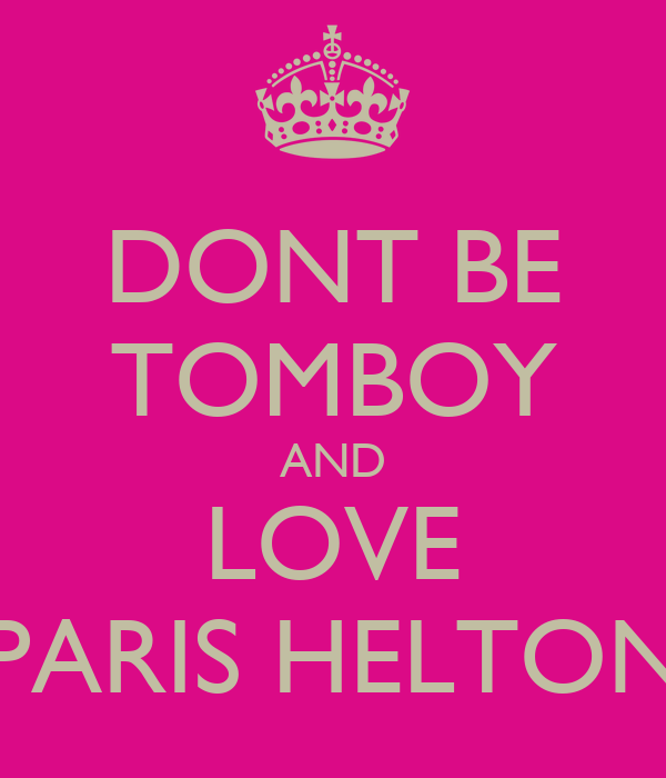 DONT BE TOMBOY AND LOVE PARIS HELTON