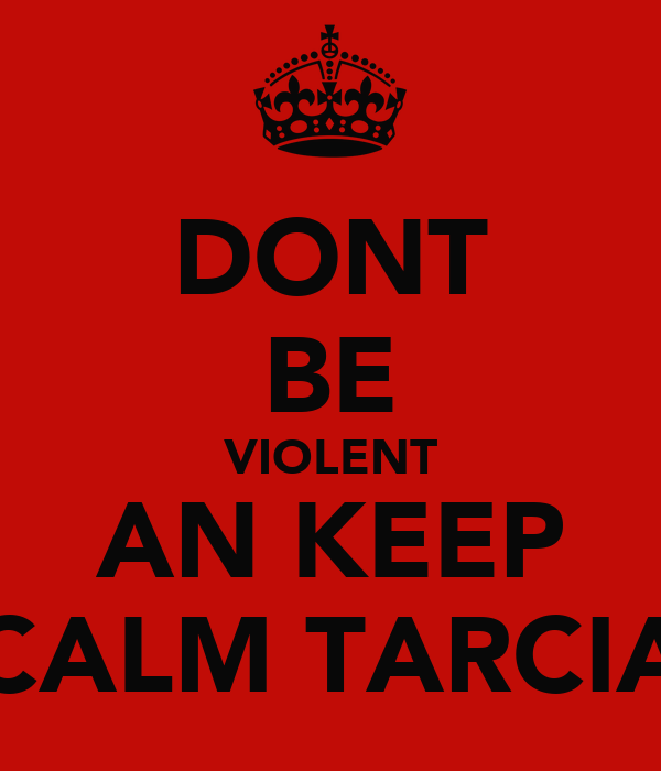 DONT BE VIOLENT AN KEEP CALM TARCIA