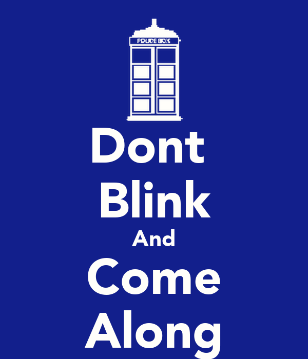 Dont  Blink And Come Along