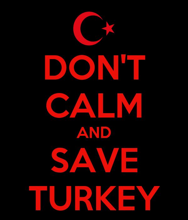 DON'T CALM AND SAVE TURKEY