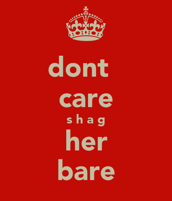 dont   care s h a g her bare