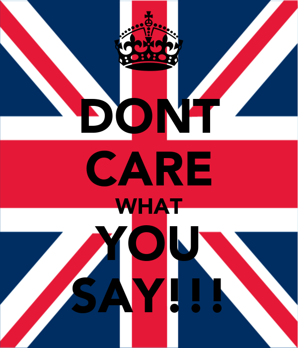 DONT CARE WHAT YOU SAY!!!