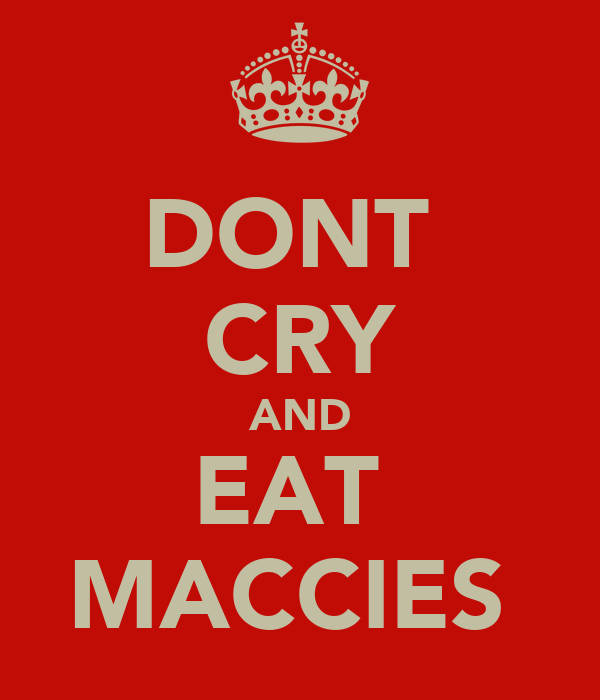 DONT  CRY AND EAT  MACCIES