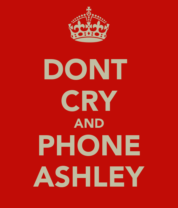 DONT  CRY AND PHONE ASHLEY