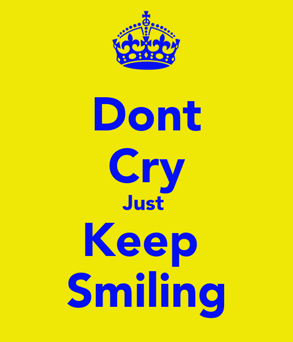 Dont Cry Just  Keep  Smiling