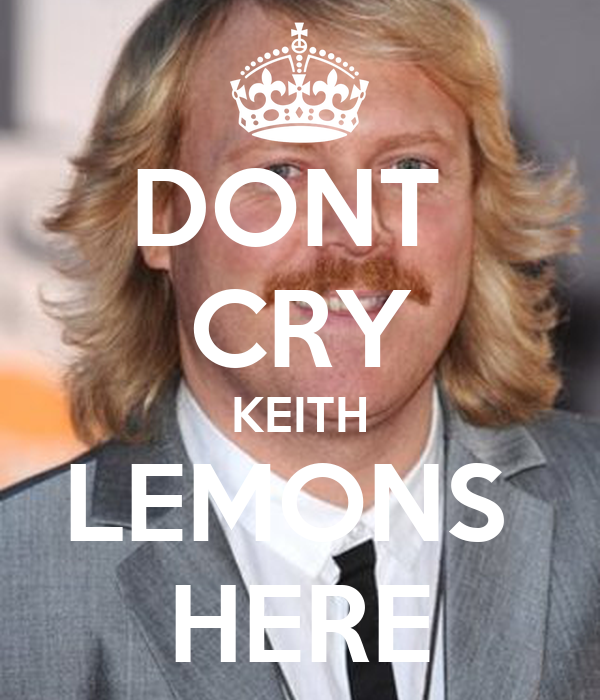 DONT  CRY KEITH LEMONS  HERE