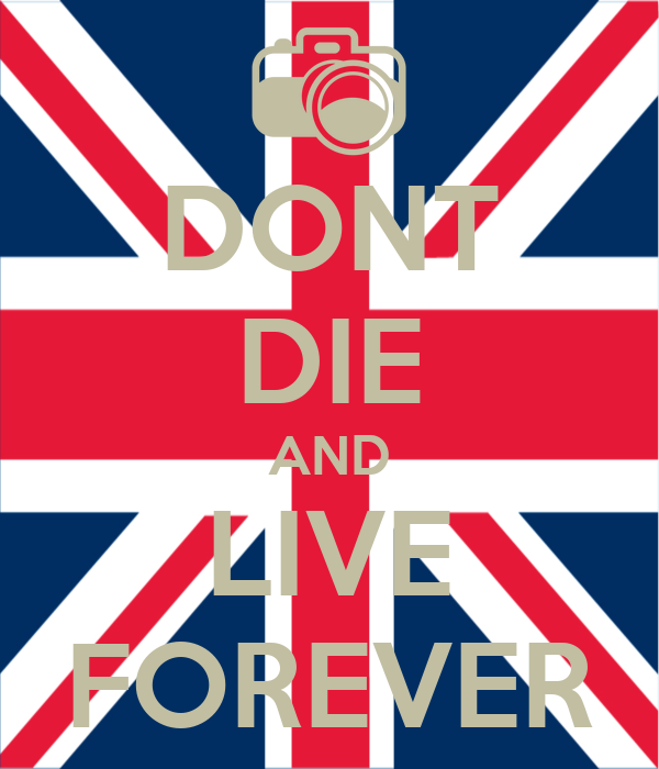 DONT DIE AND LIVE FOREVER