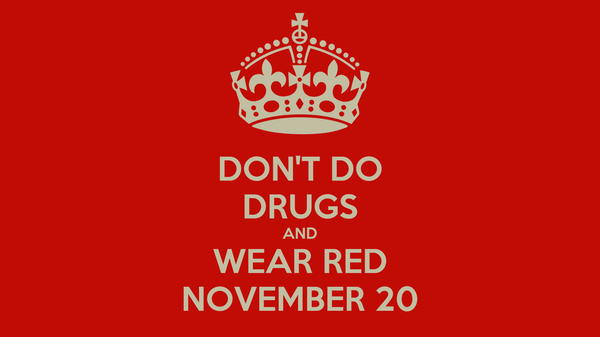 DON'T DO DRUGS AND WEAR RED NOVEMBER 20
