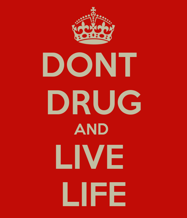 DONT  DRUG AND  LIVE  LIFE