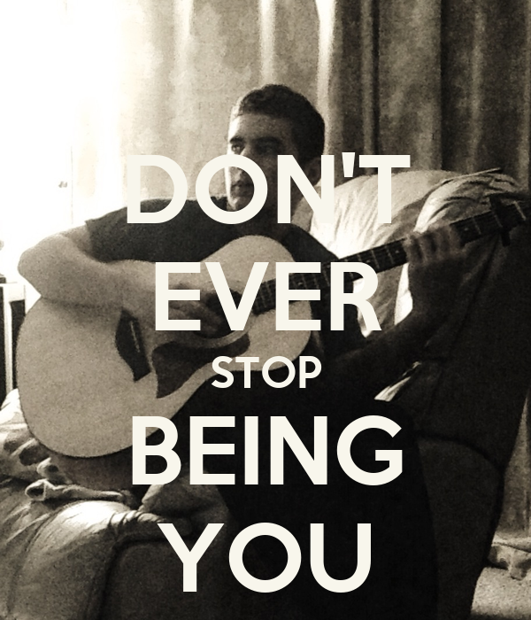 DON'T EVER STOP BEING YOU