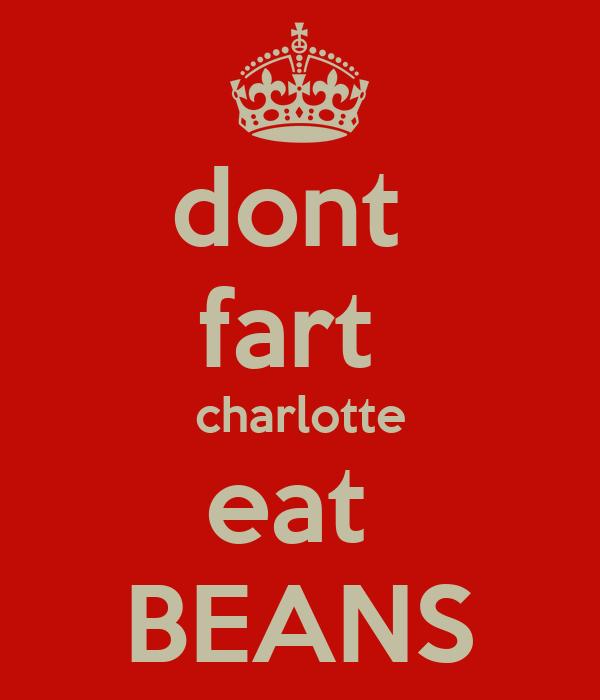 dont  fart  charlotte eat  BEANS