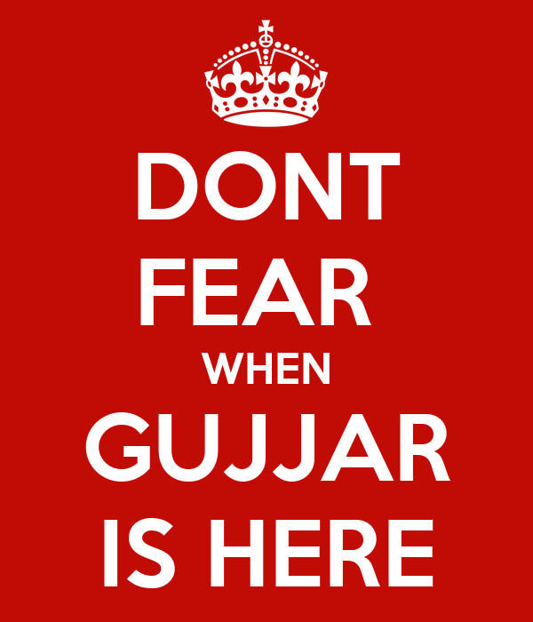 DONT FEAR  WHEN GUJJAR IS HERE