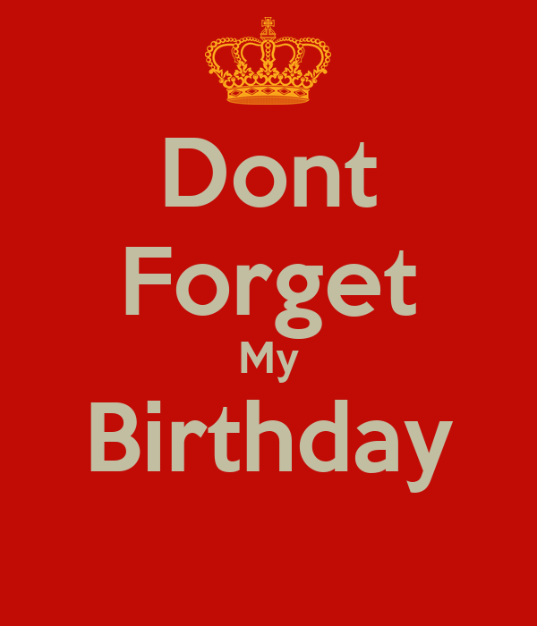 Dont Forget My Birthday
