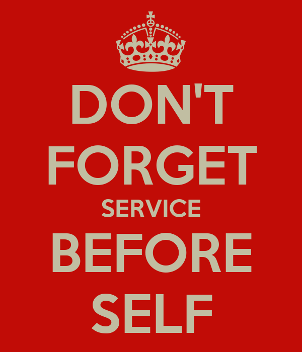 DON'T FORGET SERVICE BEFORE SELF