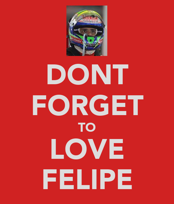 DONT FORGET TO LOVE FELIPE