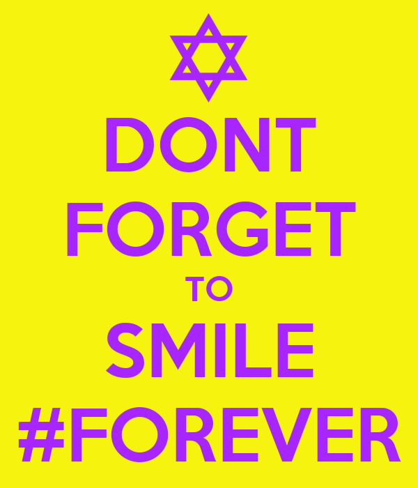 DONT FORGET TO SMILE #FOREVER
