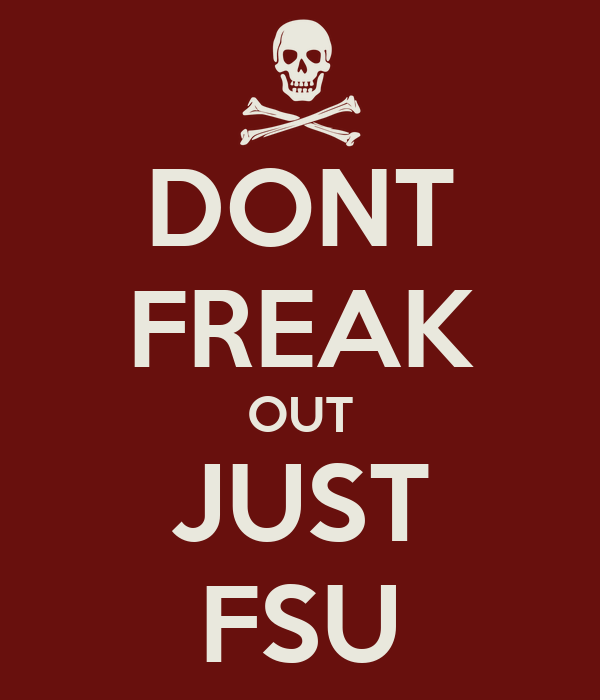 DONT FREAK OUT JUST FSU