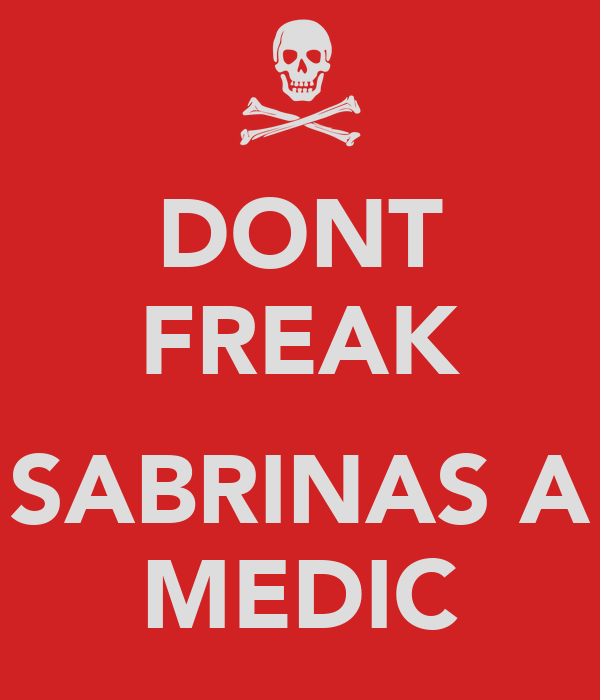 DONT FREAK  SABRINAS A MEDIC