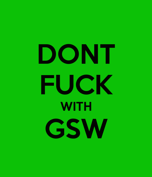 DONT FUCK WITH GSW
