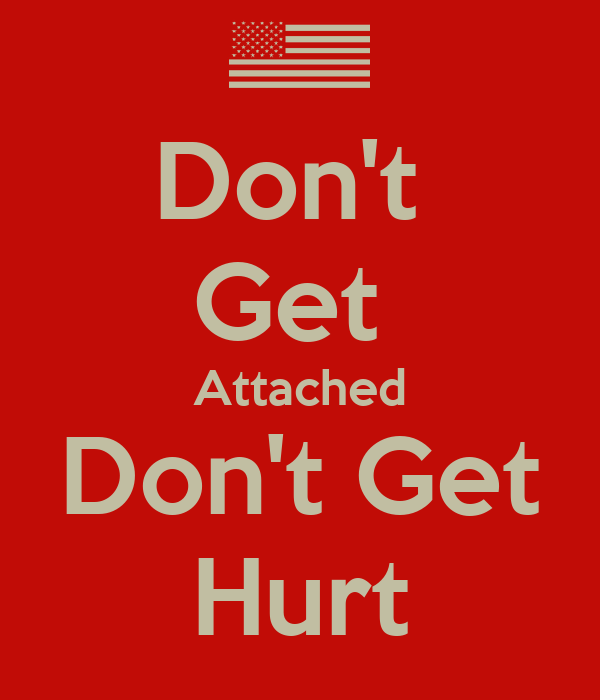 Don't  Get  Attached Don't Get Hurt