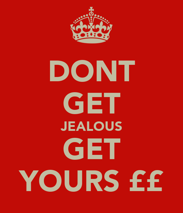 DONT GET JEALOUS GET YOURS ££