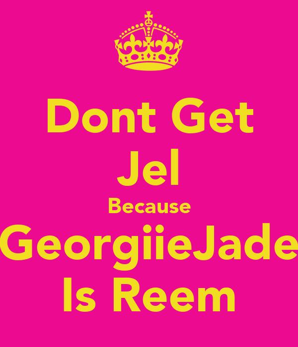 Dont Get Jel Because GeorgiieJade Is Reem