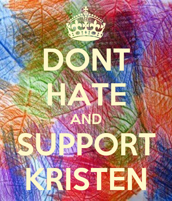 DONT HATE AND SUPPORT KRISTEN