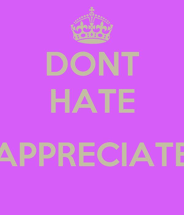 DONT HATE  APPRECIATE