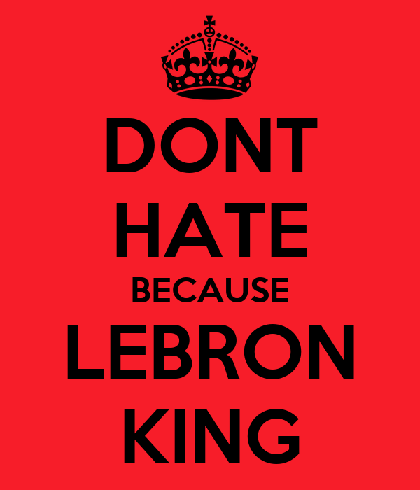 DONT HATE BECAUSE LEBRON KING